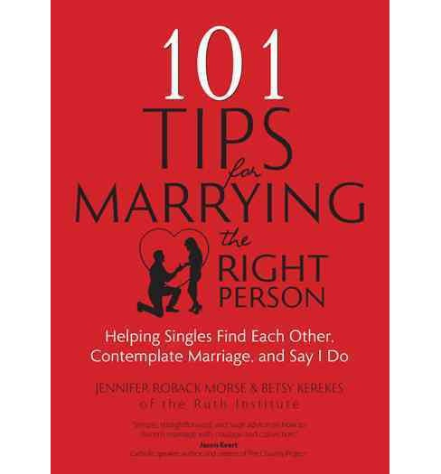 101 Tips for Marrying the Right Person : Helping Singles Find Each Other, Contemplate Marriage, and Say - image 1 of 1
