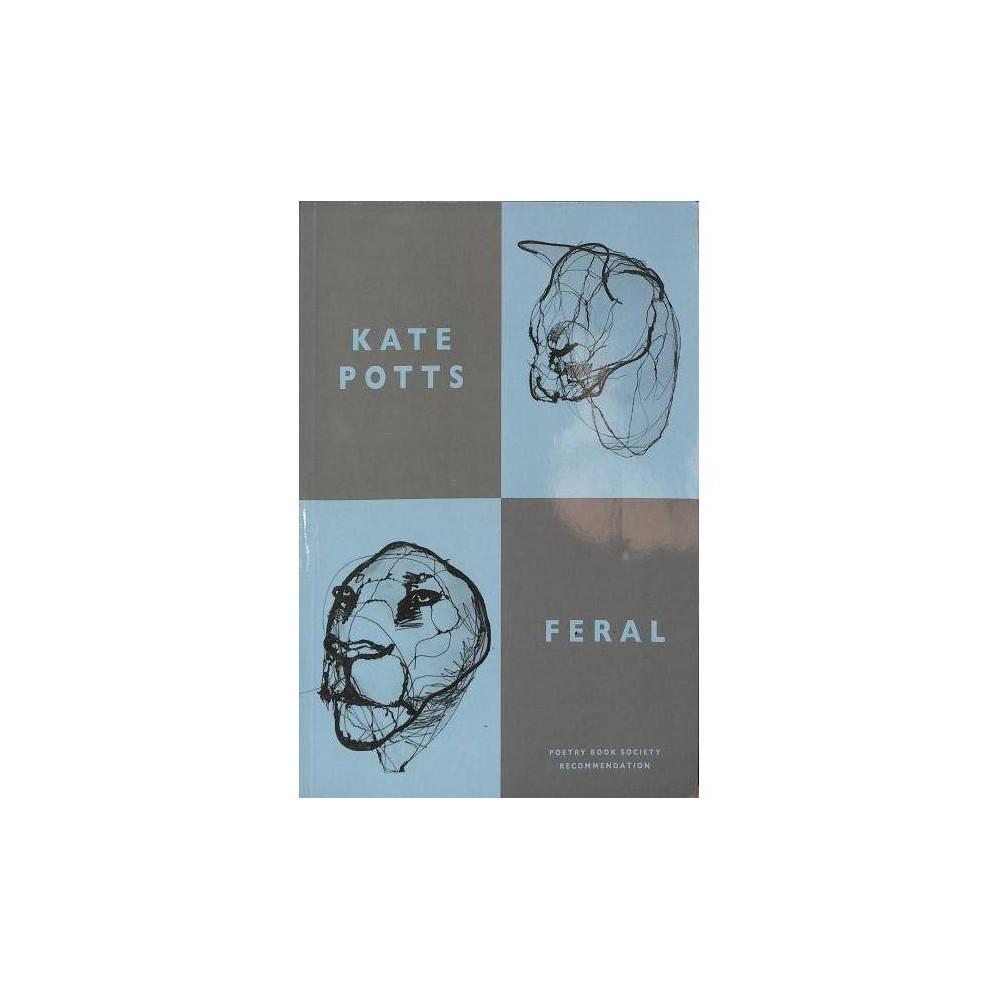 Feral - by Kate Potts (Paperback)