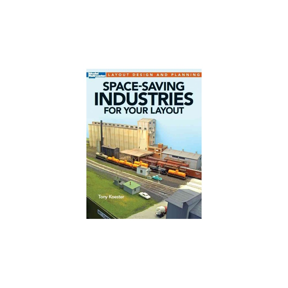 Space-Saving Industries for Your Layout - by Tony Koester (Paperback)