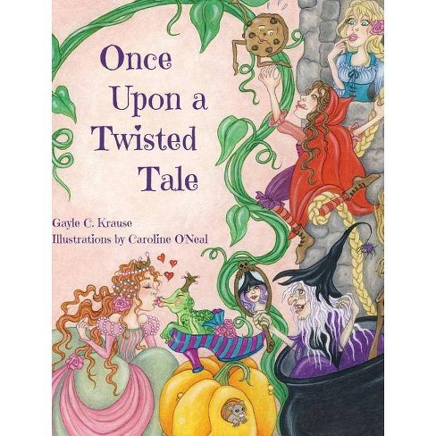 Once Upon a Twisted Tale - by  Gayle Krause & Caroline O'Neal (Hardcover) - image 1 of 1