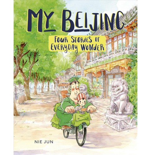 My Beijing : Four Stories of Everyday Wonder -  Reprint by Nie Jun (Paperback) - image 1 of 1