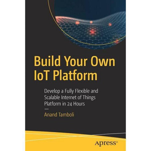 Build Your Own Iot Platform - by  Anand Tamboli (Paperback) - image 1 of 1