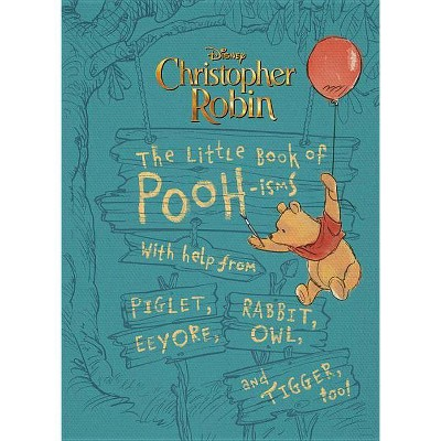 Little Book of Pooh-isms : With Help from Piglet, Eeyore, Rabbit, Owl, and Tigger, Too! - (Hardcover)