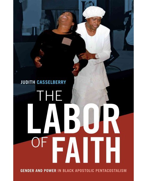 Labor of Faith : Gender and Power in Black Apostolic Pentecostalism -  by Judith Casselberry (Hardcover) - image 1 of 1