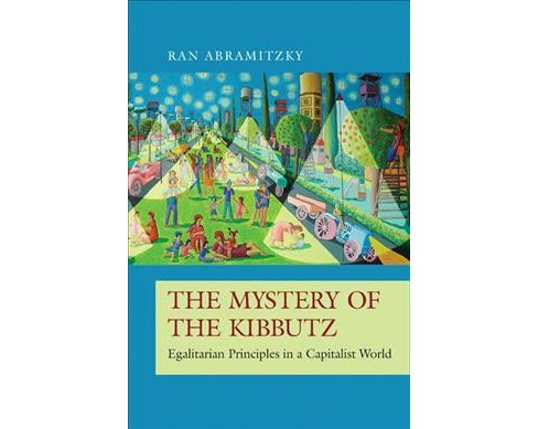 Mystery of the Kibbutz : Egalitarian Principles in a Capitalist World -  by Ran Abramitzky (Hardcover) - image 1 of 1