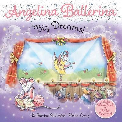 Big Dreams! - (Angelina Ballerina) by  Katharine Holabird (Paperback)