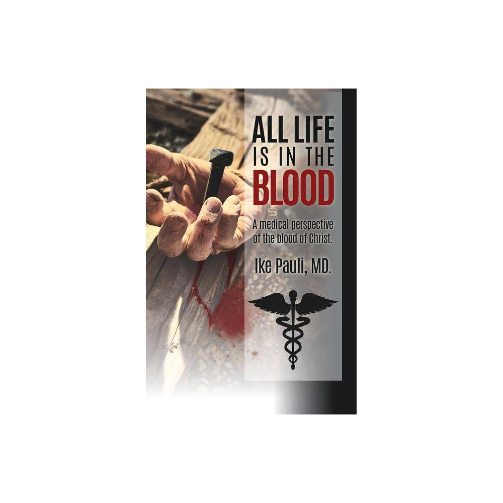 All Life Is In The Blood By Ike Pauli Md Paperback