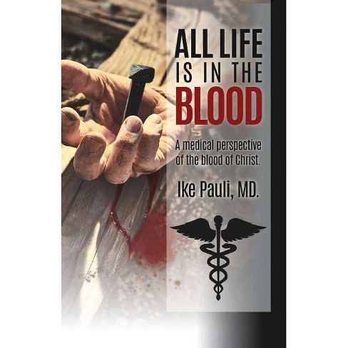 All Life Is in the Blood - by  Ike Pauli MD (Paperback) - image 1 of 1