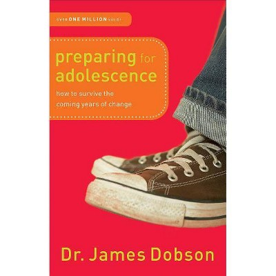 Preparing for Adolescence - by  James Dobson (Paperback)