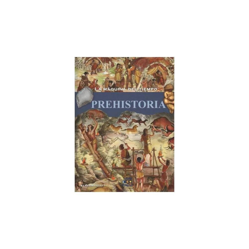 Prehistoria / Prehistoric Times - (La Maquina Del Tiempo) by Renzo Barsotti (Hardcover)