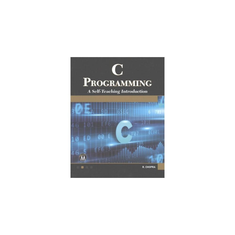 C Programming : A Self-Teaching Introduction (Paperback) (Ph.D. Rajiv Chopra)