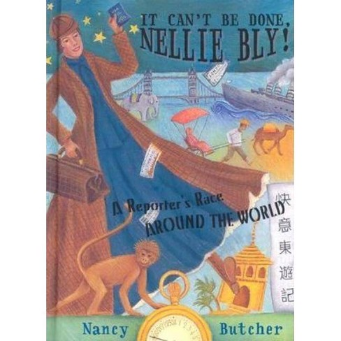 It Can't Be Done, Nellie Bly - by  Nancy Butcher (Hardcover) - image 1 of 1