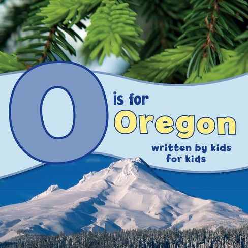 O Is for Oregon - (See-My-State Alphabet Book) (Paperback) - image 1 of 1