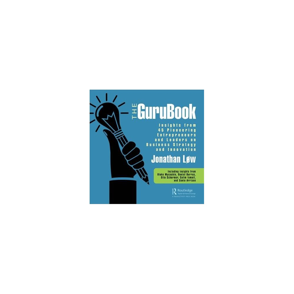 Gurubook : Insights from 45 Pioneering Entrepreneurs and Leaders on Business Strategy and Innovation