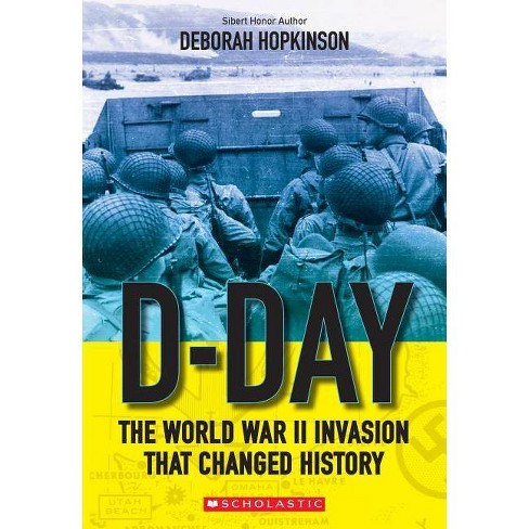 D-Day: The World War II Invasion That Changed History (Scholastic Focus) - by  Deborah Hopkinson - image 1 of 1