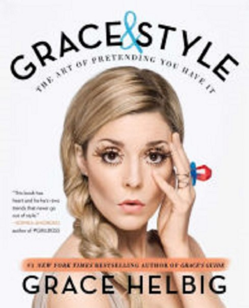 Grace & Style: The Art of Pretending You Have It by Grace Helbig - image 1 of 1
