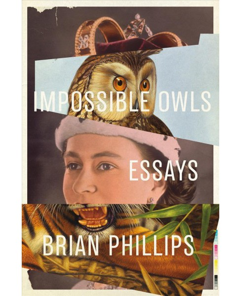 Impossible Owls : Essays -  by Brian Phillips (Paperback) - image 1 of 1