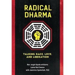 Radical Dharma - by  Angel Kyodo Williams & Lama Rod Owens & Jasmine Syedullah (Paperback)