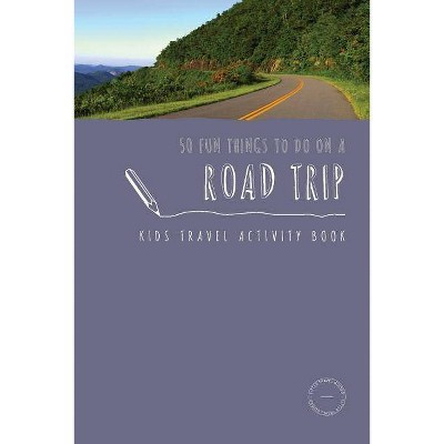 50 Fun Things To Do On A Road Trip - (Kids Travel Activities) by  Sarah Berry (Paperback)