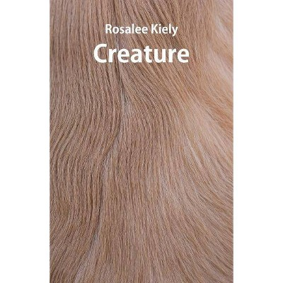 Creature - by  Rosalee Kiely (Paperback)