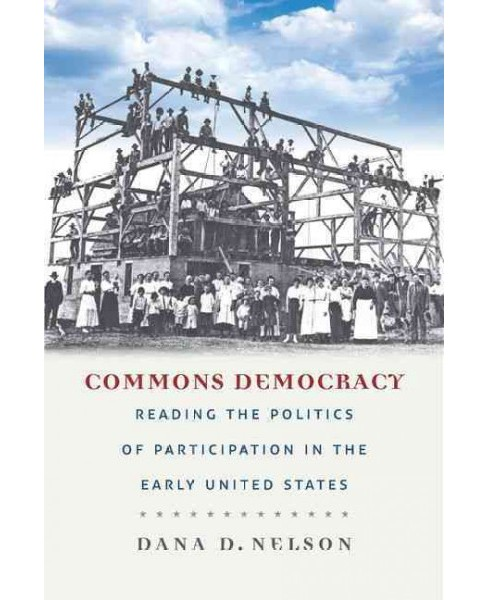 Commons Democracy : Reading the Politics of Participation in the Early United States (Paperback) (Dana - image 1 of 1