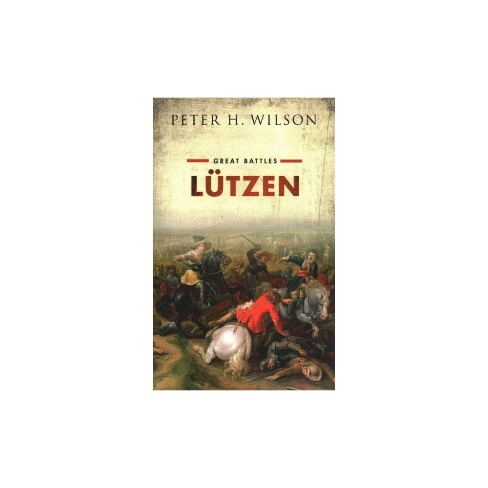 Lutzen - (Great Battles) by Peter H. Wilson (Hardcover)