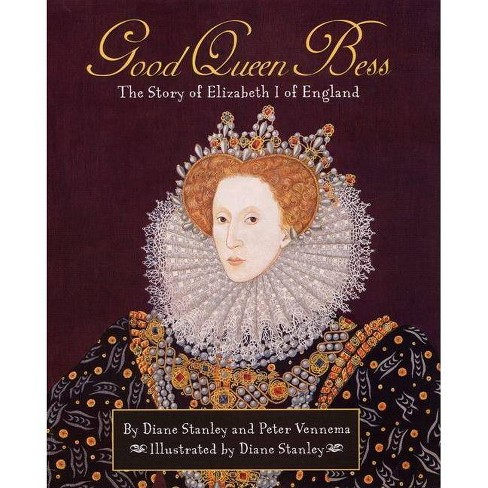 Good Queen Bess - by  Diane Stanley & Peter Vennema (Hardcover) - image 1 of 1