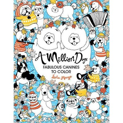 A Million Dogs - (Million Creatures to Color) by Lulu Mayo (Paperback)