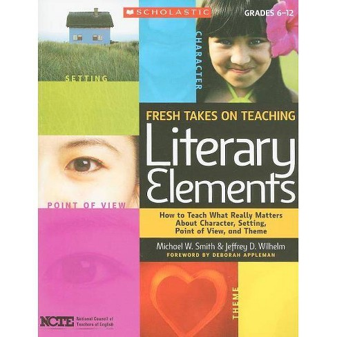Fresh Takes on Teaching Literary Elements - by  Jeffrey Wilhelm & Michael Smith (Paperback) - image 1 of 1