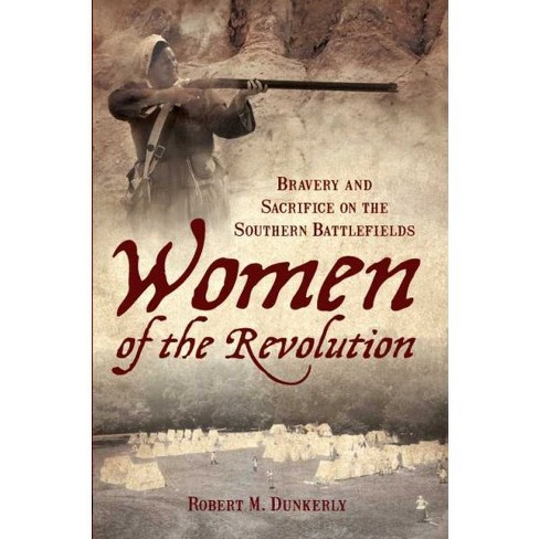 Women of the Revolution: Bravery and Sacrifice on the Southern Battlefields - image 1 of 1