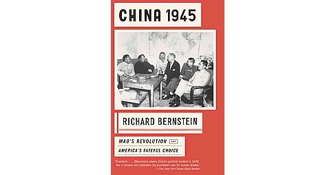 China 1945 : Mao's Revolution and America's Fateful Choice (Paperback) (Richard Bernstein) - image 1 of 1