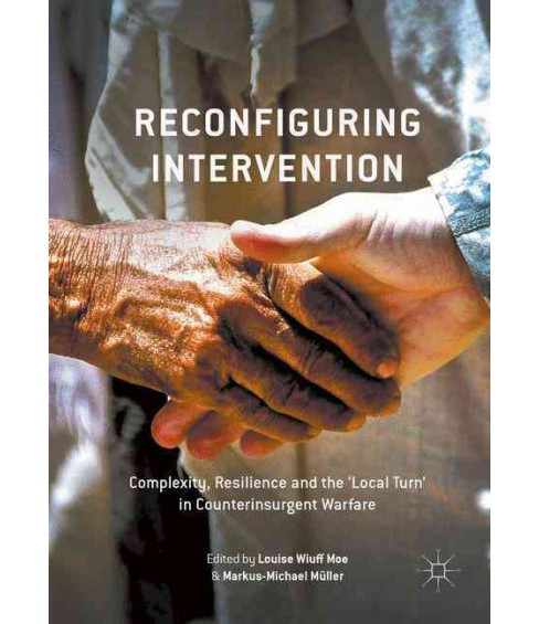 Reconfiguring Intervention : Complexity, Resilience and the 'Local Turn' in Counterinsurgent Warfare - image 1 of 1