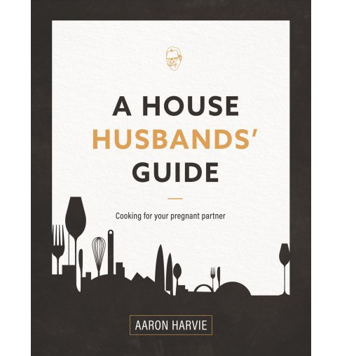 House Husbands' Guide : Cooking for Your Pregnant Partner (Paperback) (Aaron Harvie) - image 1 of 1