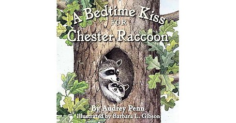 Bedtime Kiss for Chester Raccoon (Hardcover) (Audrey Penn) - image 1 of 1