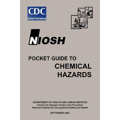Niosh Pocket Guide to Chemical Hazards - by  Niosh & Centers for Disease Control and Preventi & Dhhs (Paperback)