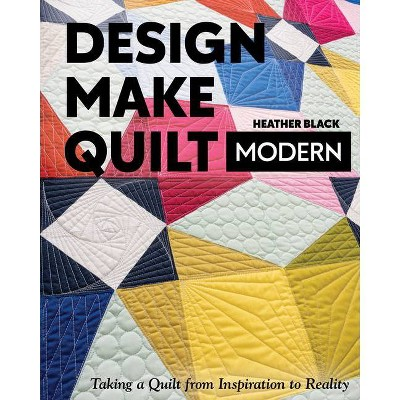 Design, Make, Quilt Modern - by  Heather Black (Paperback)