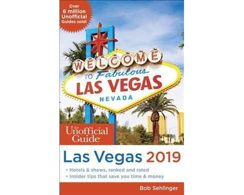 Unofficial Guide to Las Vegas 2019 -  by Bob Sehlinger (Paperback) - image 1 of 1