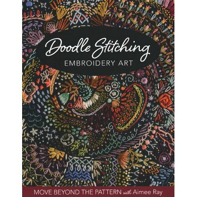 Doodle Stitching Embroidery Art - by  Aimee Ray (Paperback)