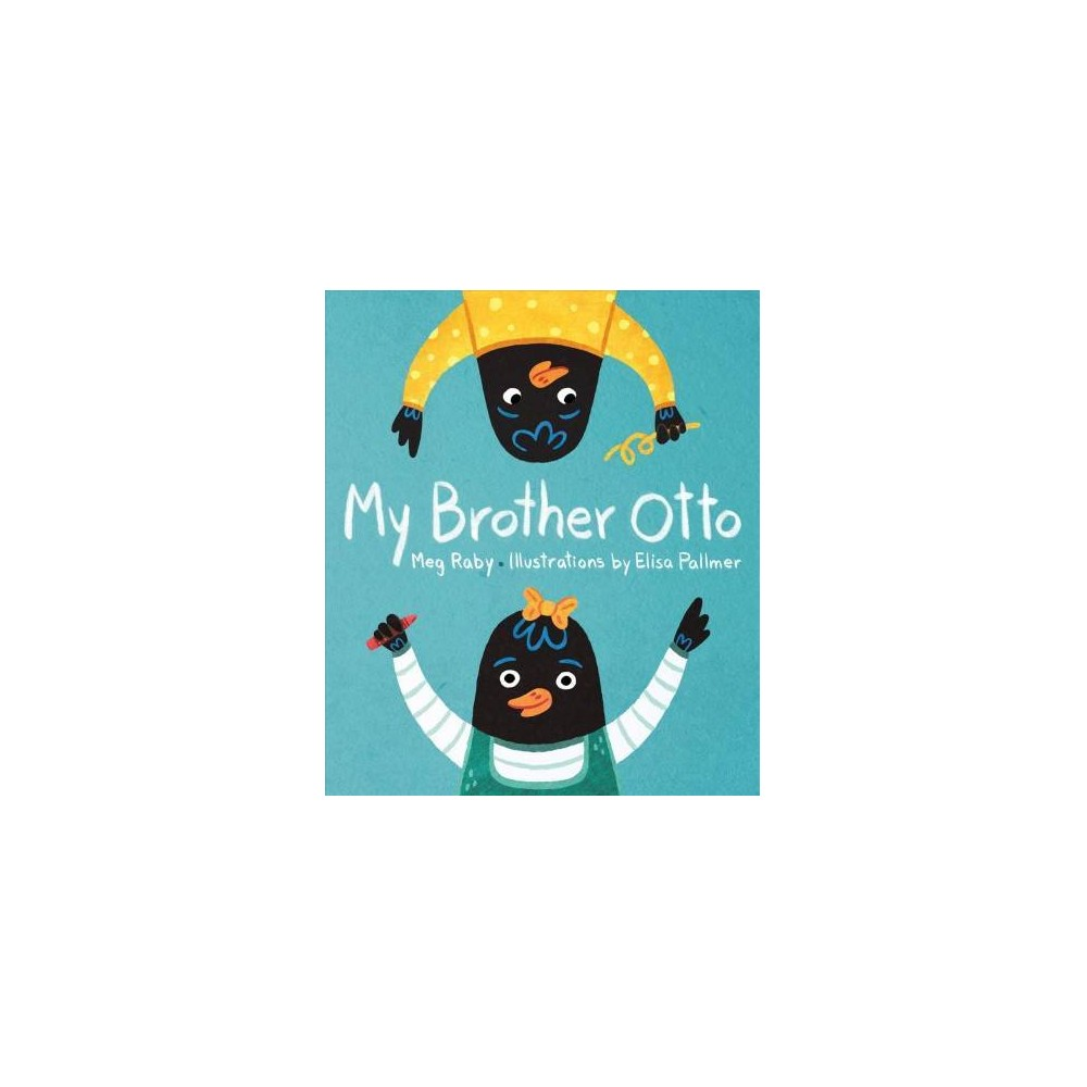 My Brother Otto - by Meg Raby (Hardcover)