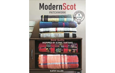 Modern Scot Patchwork : Bold Quilts Inspired by Iconic Tartans -  by Kathy Allen (Paperback) - image 1 of 1