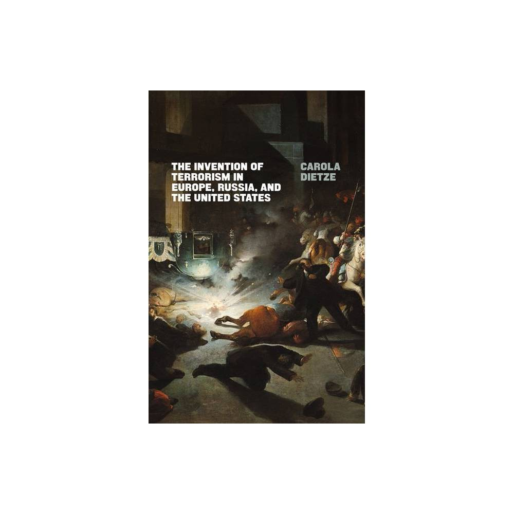 The Invention Of Terrorism In Europe Russia And The United States By Carola Dietze Paperback