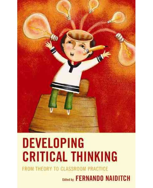 Developing Critical Thinking : From Theory to Classroom Practice (Paperback) - image 1 of 1