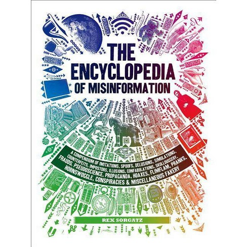 The Encyclopedia of Misinformation - by  Rex Sorgatz (Hardcover) - image 1 of 1
