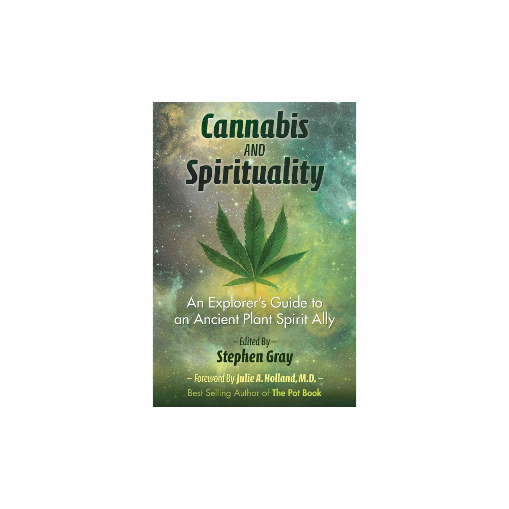 Cannabis and Spirituality : An Explorer's Guide to an Ancient Plant Spirit Ally - (Paperback)