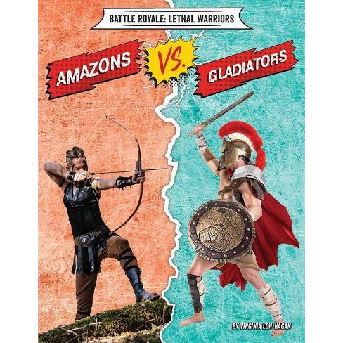 Amazons vs. Gladiators - (Battle Royale: Lethal Warriors) by  Virginia Loh-Hagan (Paperback) - image 1 of 1