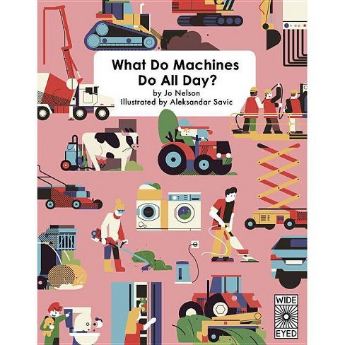 What Do Machines Do All Day - by  Jo Nelson (Hardcover) - image 1 of 1