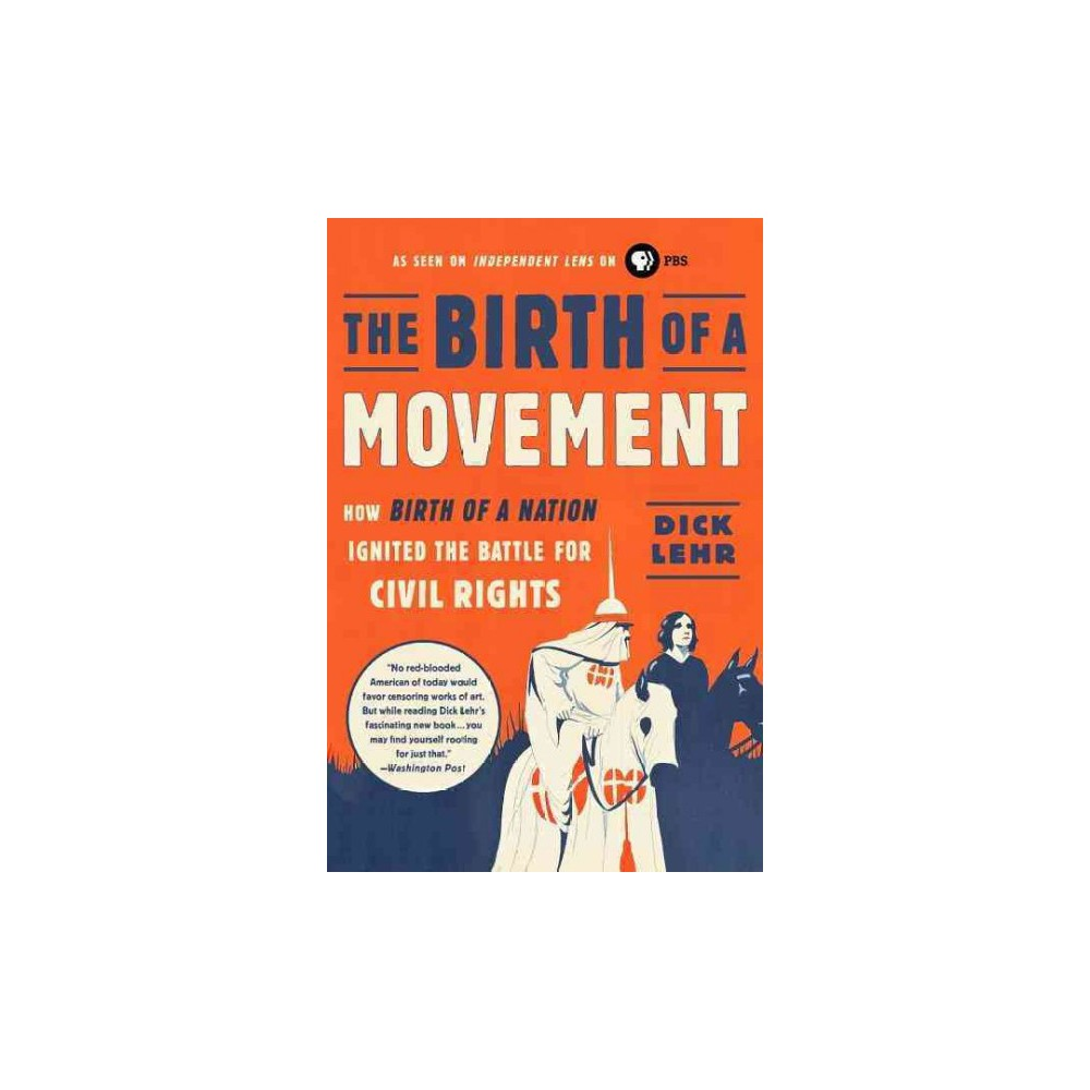 Birth of a Movement : How Birth of a Nation Ignited the Battle for Civil Rights (Paperback) (Dick Lehr)