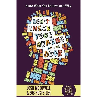 Don't Check Your Brains at the Door - by  Josh McDowell & Bob Hostetler (Paperback)