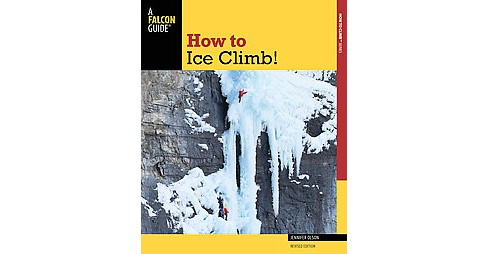 How to Ice Climb! (Revised) (Paperback) (Jennifer Olson & Ron Funderburke) - image 1 of 1