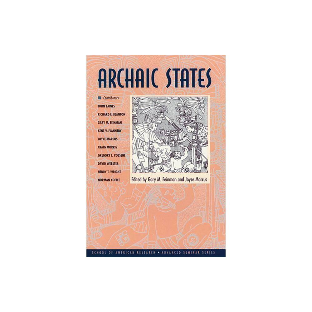 Archaic States - (School for Advanced Research Advanced Seminar) by Gary M Feinman & Joyce Marcus (Paperback)